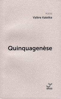 Quinquagenèse - Valère Kaletka
