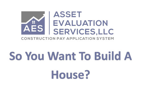 So You Want To Build  A House?