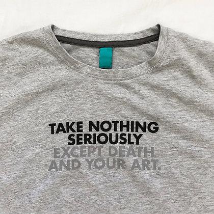 TAKE NOTHING SERIOUSLY... t-shirt