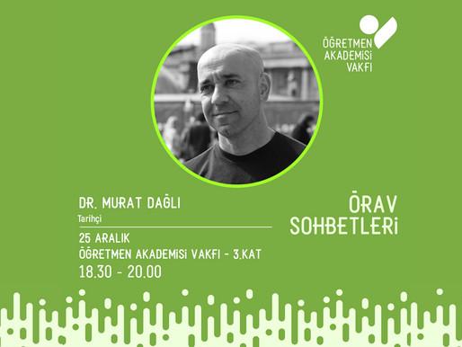 ÖRAV Sohbetlerinde Aralık 2019: Dr. Murat Dağlı İle Üniversite ve Ortaöğretimdeki Tarih Anlatımı