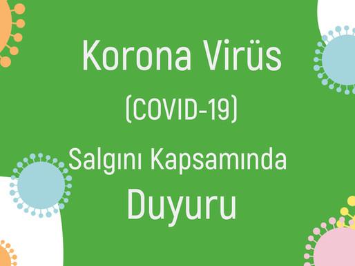 Korona Virüs (Covid-19) Salgını Kapsamında Duyuru