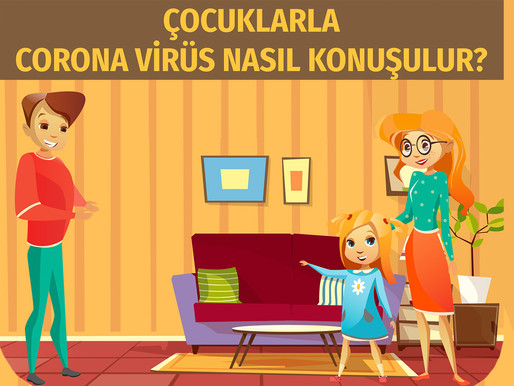 Çocuklarla Corona Virüs Nasıl Konuşulur?