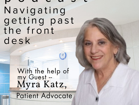 Getting past the front Desk with the help of my Guest Myra Katz (Podcast Show Notes)