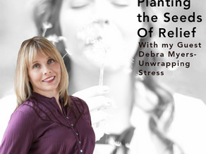 Planting the Seeds of Relief with my special Guest Debra Myers (Podcast Show Notes)