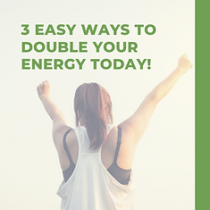 3 Easy Ways to Double Your Energy Today!