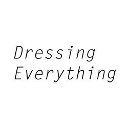 DRESSING EVERETHING