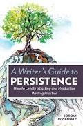 How to Be a Highly Persistent Writer