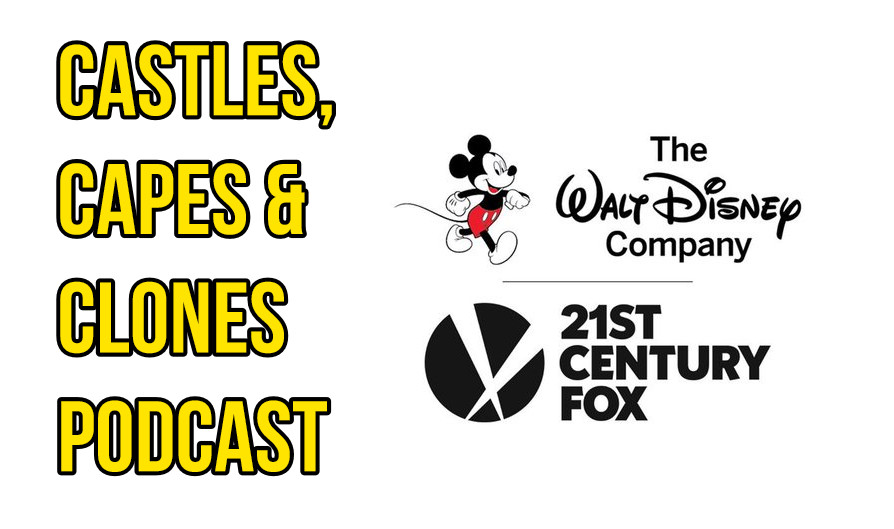 The CCC Podcast Episode #008 - Finally! Disney's Acquisition of 21st Century Fox is Complete!