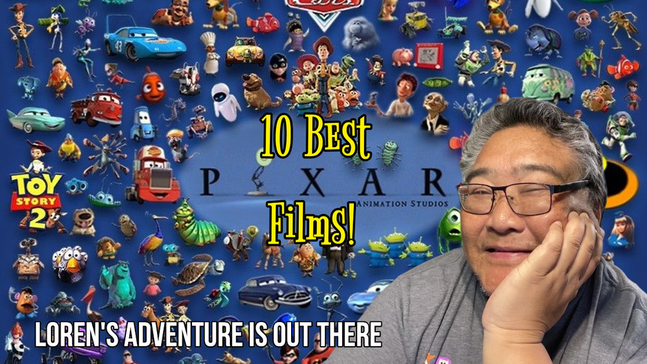 The 10 Best Pixar Films - Loren's Adventure Is Out There