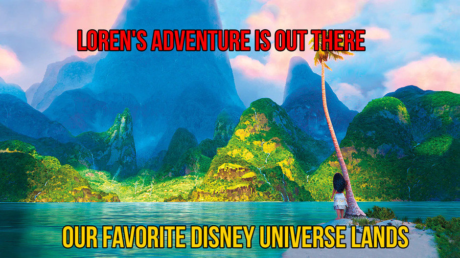 VLOG: Loren's Adventure Is Out There: Episode 003 - Top 16 Disney Fictional Lands
