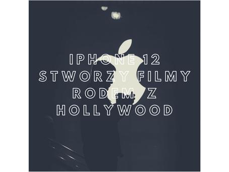 Iphone 12: twórz filmy jak kinowe hity
