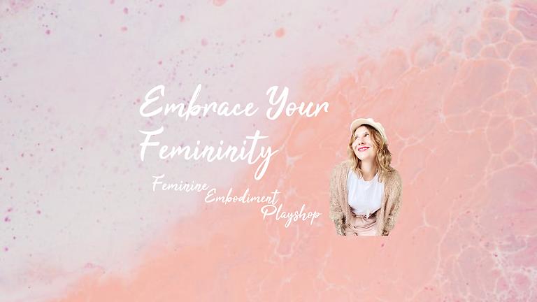 Embrace Your Femininity – Feminine Embodiment Playshop