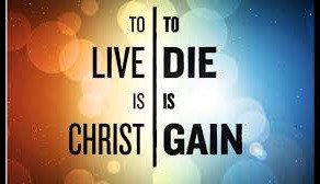 """to live is Christ, to die is gain"" - Paul"