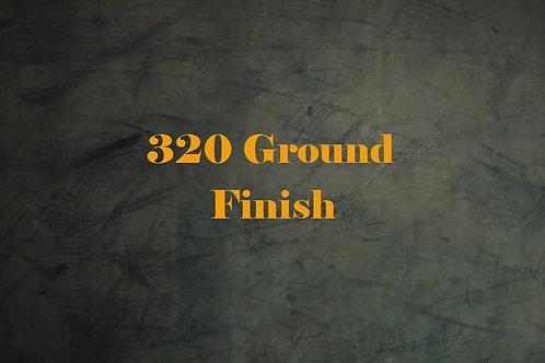 320 Ground Finish
