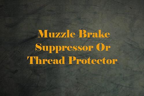 Muzzle Brake, Suppressor or Thread protector
