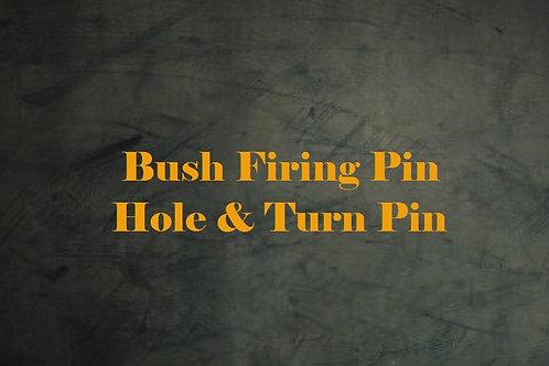 Bush Firing Pin Hole & Turn Pin