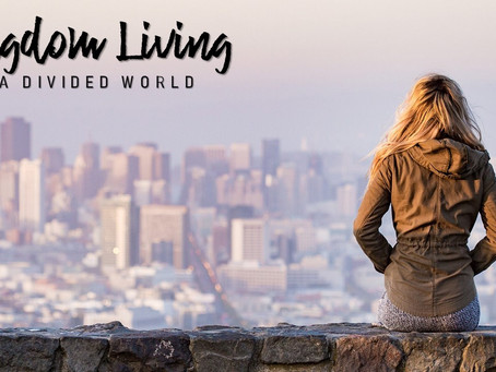 Kingdom Living in a Divided World