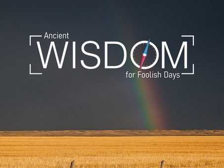 Ancient Wisdom for Foolish Days