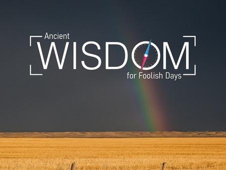 Ancient Wisdom for Foolish Days