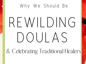 Rewilding Doulas & Celebrating Traditional Healers