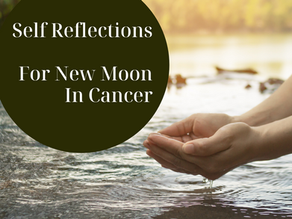 Self Reflections | New Moon in Cancer