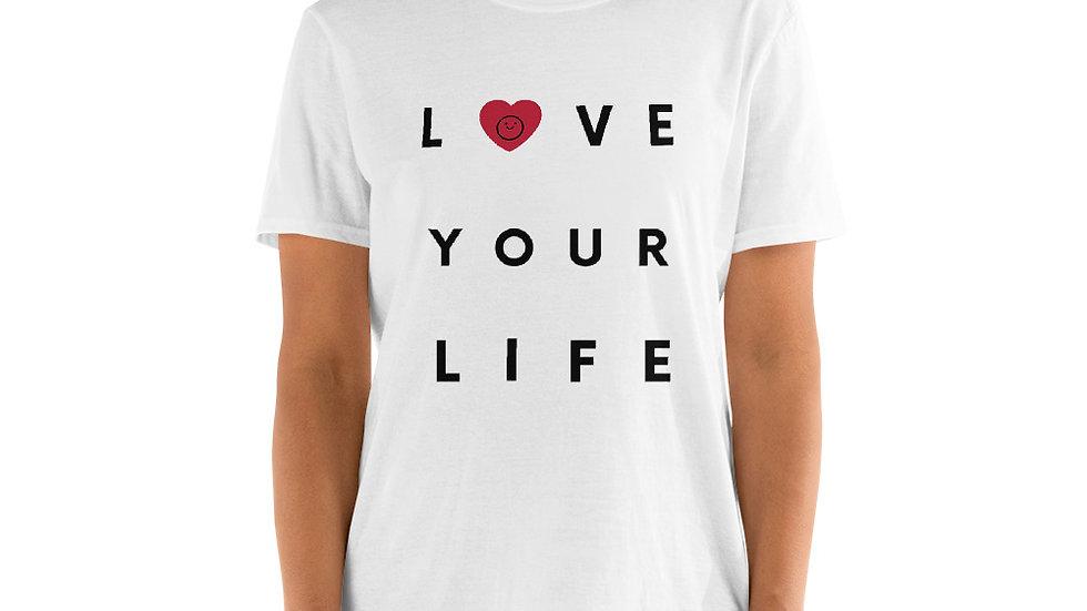 Love Your Life! Short-Sleeve Unisex T-Shirt