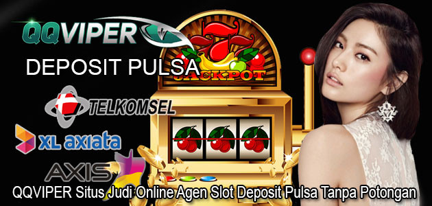 Qqviper Situs Judi Online Agen Slot Deposit Pulsa Tanpa Potongan
