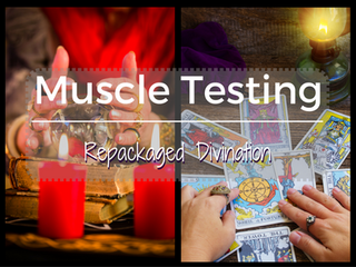 Muscle Testing--Repackaged Divination