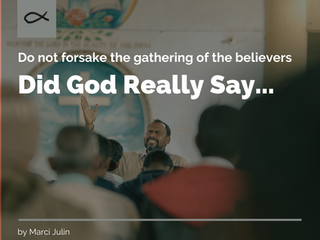 Did God Really Say... Do not forsake the gathering of the believers.?