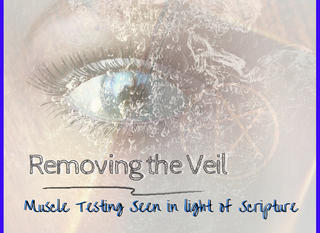 Removing the Veil--Muscle Testing Seen in Light of Scripture