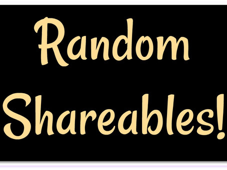Random Shareables - September 2018 edition