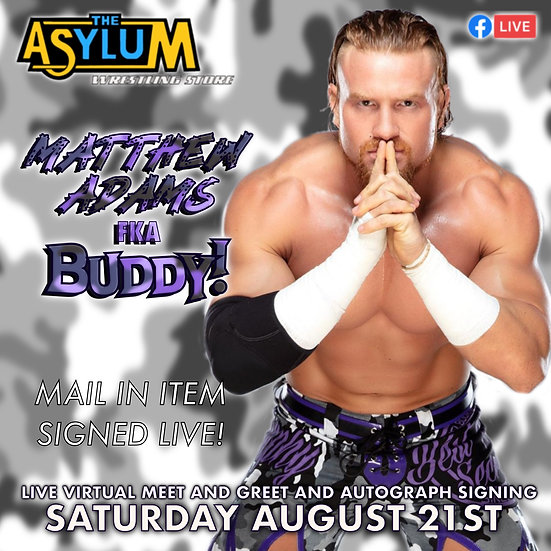 Matthew Adams (Fka: Buddy) Mail in Item Just signed or with Meet and Greet