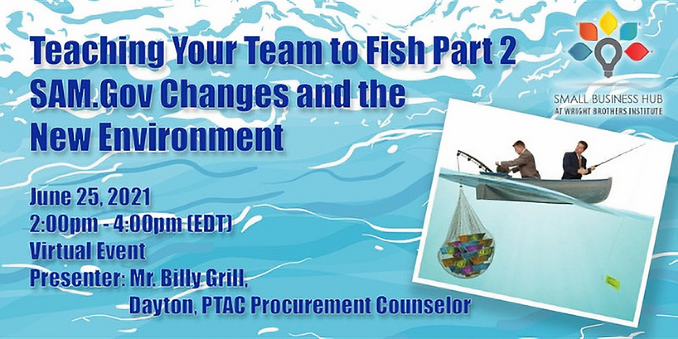 Teaching Your Team to Fish Part 2 - SAM.Gov Changes and the New Environment