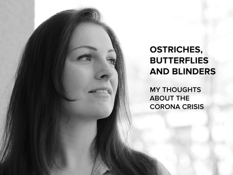 Ostriches, Butterflies and Blinders: My Thoughts About the Corona Crisis