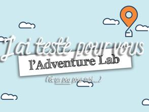 J'ai testé pour vous (et un peu pour moi...) l'Adventure Lab
