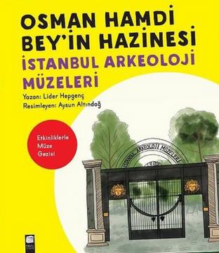 Osman Hamdi Bey'in Hazinesi İstanbul Arkeoloji Müzeleri