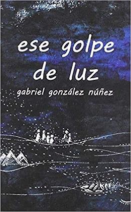 ese golpe de luz (Spanish Edition) by Gabriel González Núñez