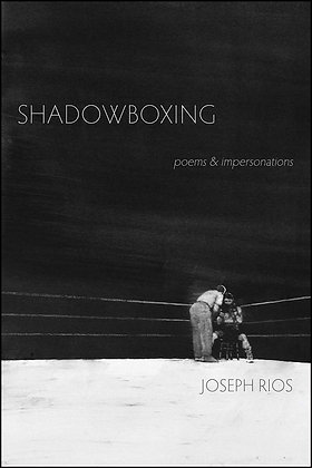 Shadowboxing: poems & impersonations by Joseph Rios