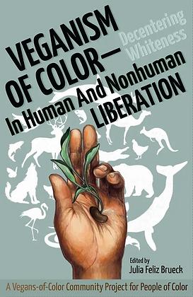 Veganism of Color, edited by Julia Feliz Brueck