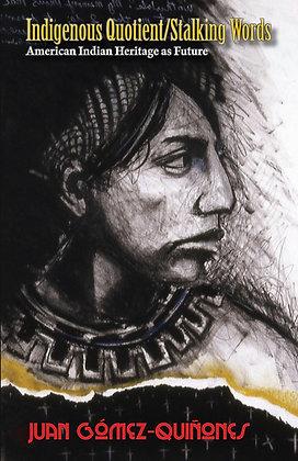 Indigenous Quotient/Stalking Words by Juan Gómez-Quiñones