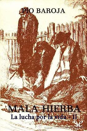 La lucha por la vida: Mala hierba por Pio Baroja