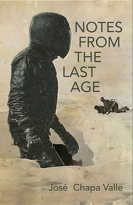 Notes from the Last Age by José Chapa Valle