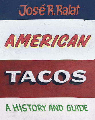 American Tacos: A History and Guide by José R. Ralat