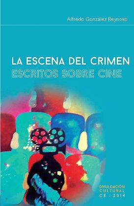 La escena del crimen: Escritos sobre cine by Alfredo González Reynoso
