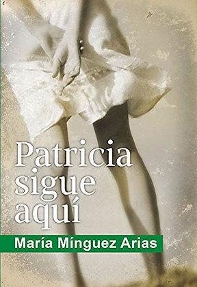 Patricia sigue aquí by María Mínguez Arias