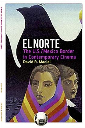 El Norte the Us-Mexican Border in Contemporary Cinema by David Maciel