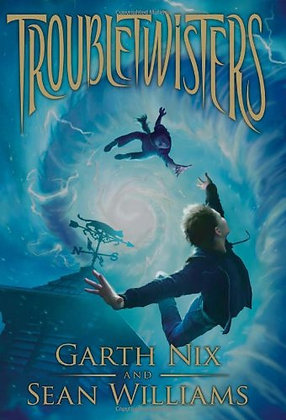 Troubletwisters: Book 1 by Garth Nix and Sean Williams