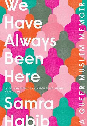 We Have Always Been Here: A Queer Muslim Memoir by Samoa Habib