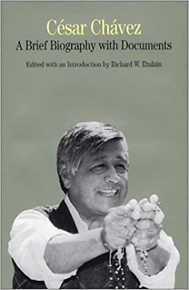 Cesar Chavez: A Brief Biography with Documents Edited by Richard W. Etulain
