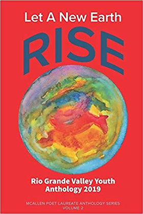Let a New Earth Rise A Rio Grande Valley Youth Anthology 2019